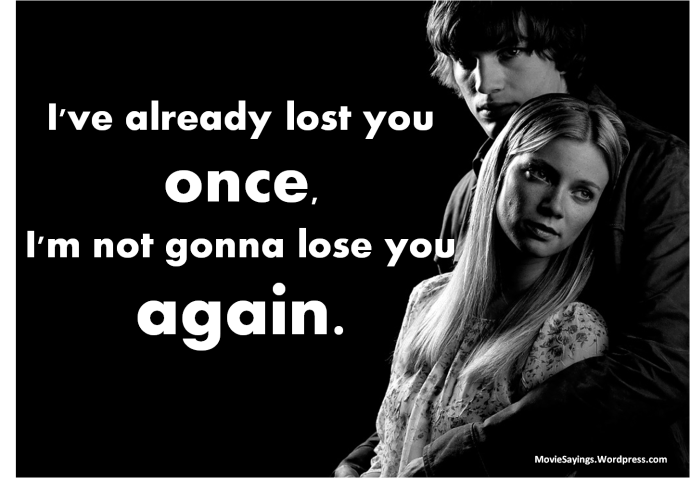 Evan: [to Kayleigh] I've already lost you once, I'm not gonna lose you again.