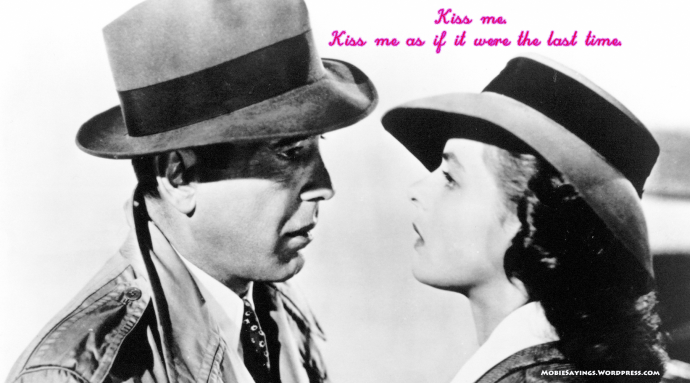 Ilsa: Kiss me. Kiss me as if it were the last time.