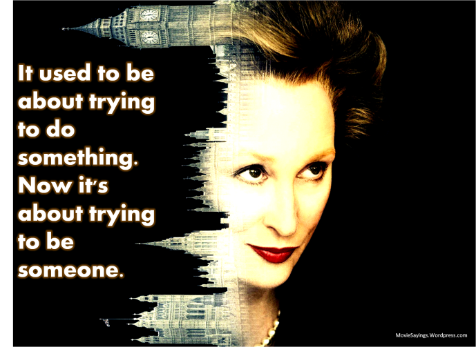 Margaret Thatcher: It used to be about trying to do something. Now it's about trying to be someone.