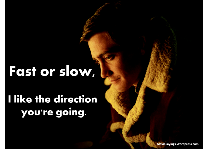 Jack Twist: Fast or slow, I like the direction you're going.