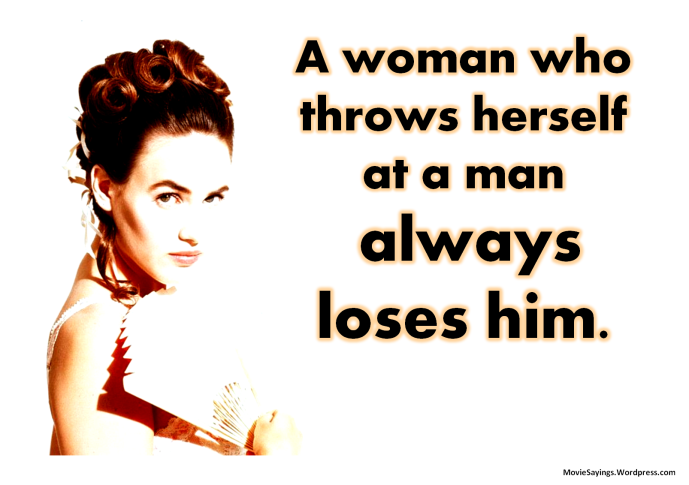 Mathilde de Bellegarde: A woman who throws herself at a man always loses him.