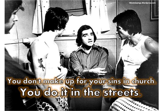 Martin Scorsese: You don't make up for your sins in church. You do it in the streets.