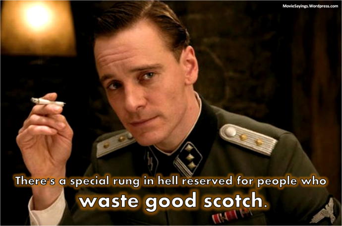 Lt. Archie Hicox: [picks up his glass of scotch] There's a special rung in hell reserved for people who waste good scotch.