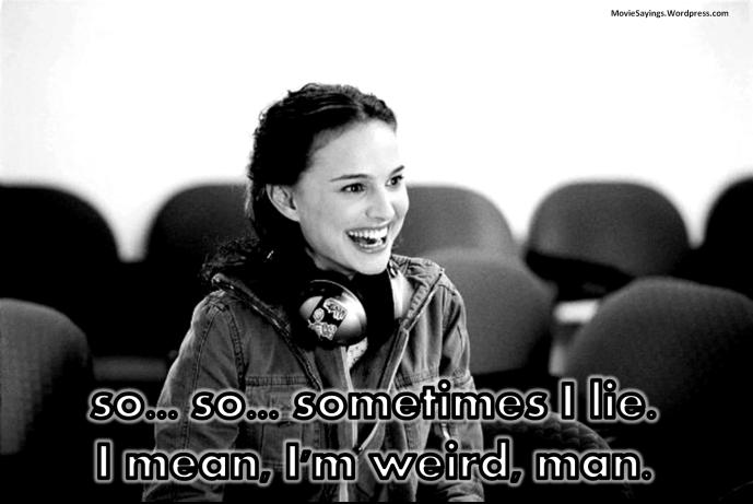 Sam: OK, so... so... sometimes I lie. I mean, I'm weird, man.