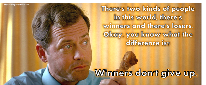 Richard: There's two kinds of people in this world, there's winners and there's losers. Okay, you know what the difference is? Winners don't give up.