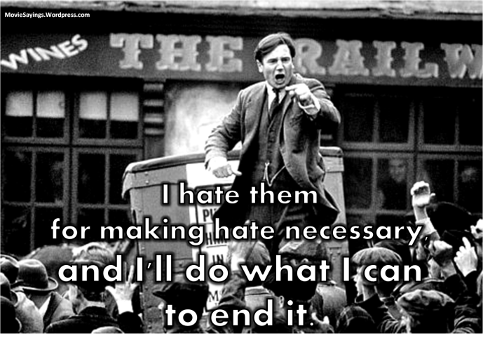 Michael Collins: I hate them for making hate necessary, and I'll do what I can to end it.