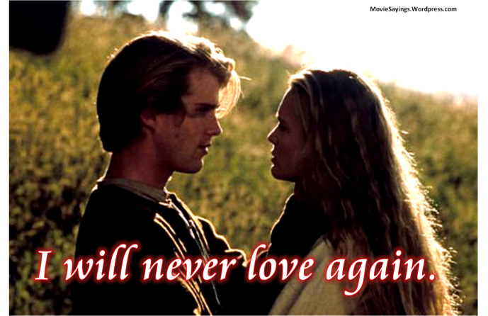 Buttercup: I will never love again.