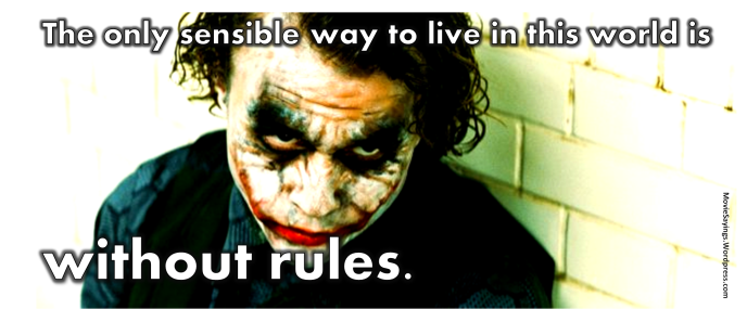 The Joker: The only sensible way to live in this world is without rules.