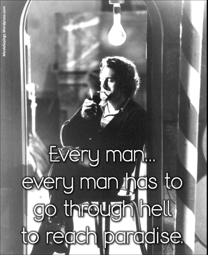 Max Cady: Every man... every man has to go through hell to reach paradise.