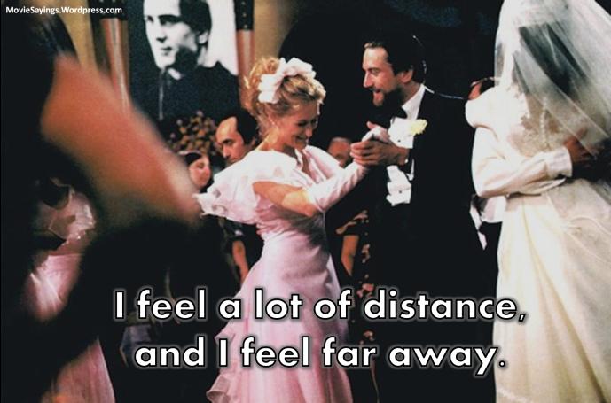 Michael: I feel a lot of distance, and I feel far away.